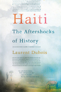 Haiti-The-Aftershocks-of-History-by-Laurent-Dubois